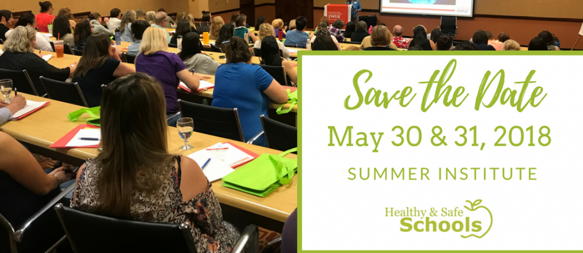 Save the date for our Healthy & Safe School Summer Institute. May 30 and 31, 2018.